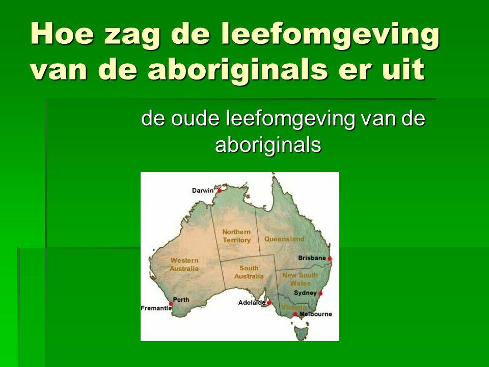 Hoe zag de leefomgeving van de aboriginals er uit