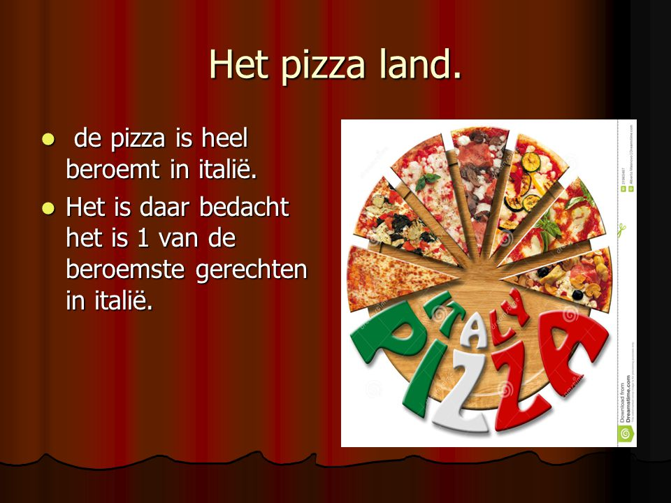 Het pizza land. de pizza is heel beroemt in italië.
