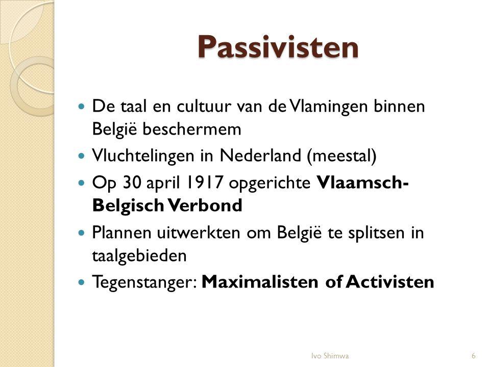 Passivisten De taal en cultuur van de Vlamingen binnen België beschermem. Vluchtelingen in Nederland (meestal)