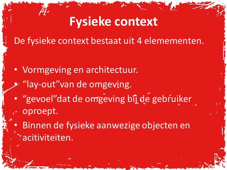 Fysieke context De fysieke context bestaat uit 4 elemementen.