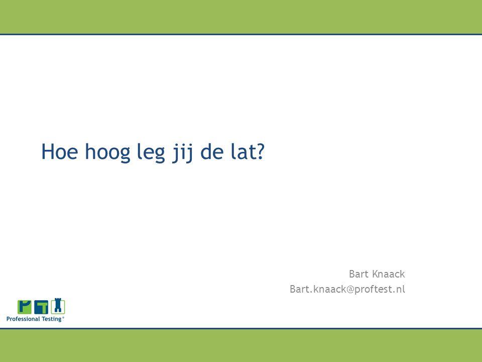Bart Knaack Bart.knaack@proftest.nl