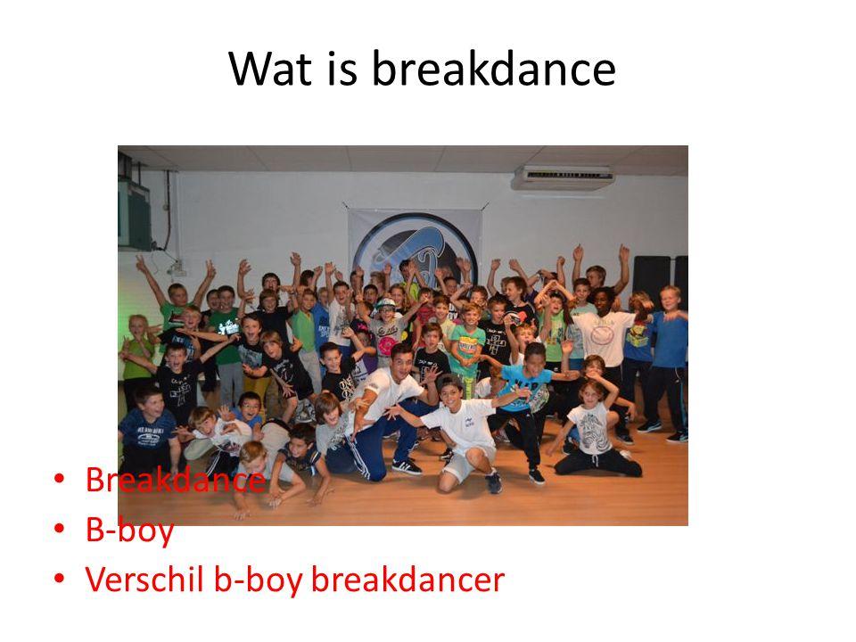 Wat is breakdance Breakdance B-boy Verschil b-boy breakdancer