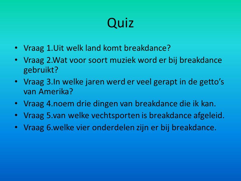 Quiz Vraag 1.Uit welk land komt breakdance