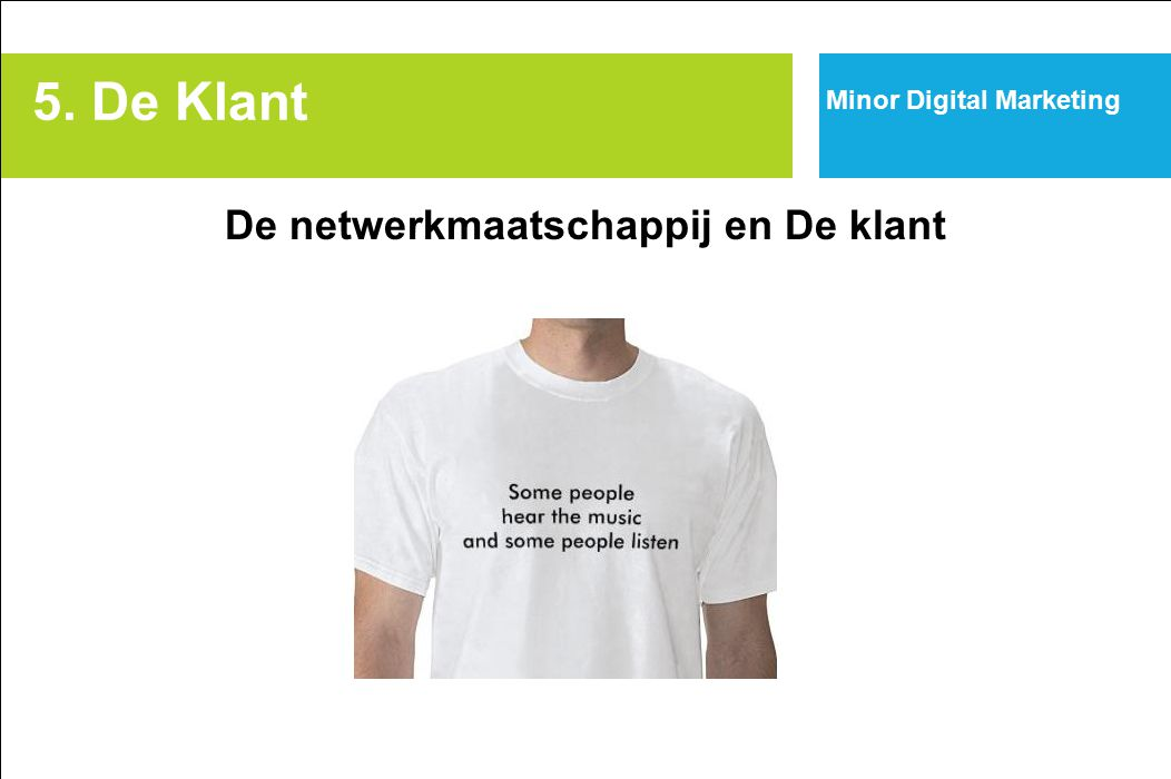 5. De Klant De netwerkmaatschappij en De klant Minor Digital Marketing