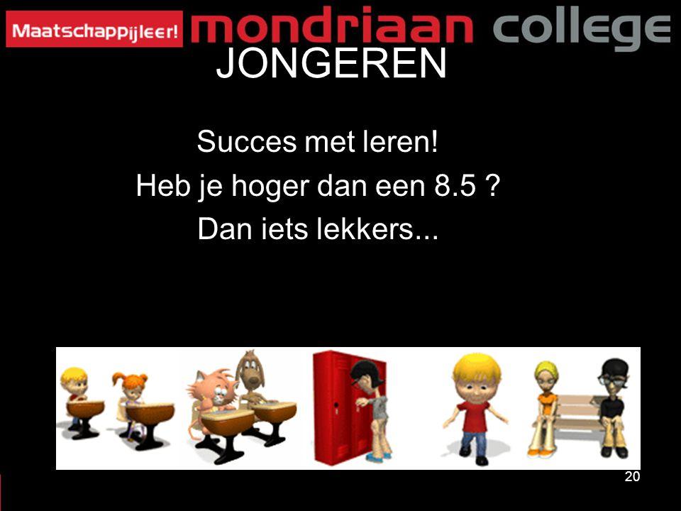 JONGEREN Succes met leren! Heb je hoger dan een 8.5