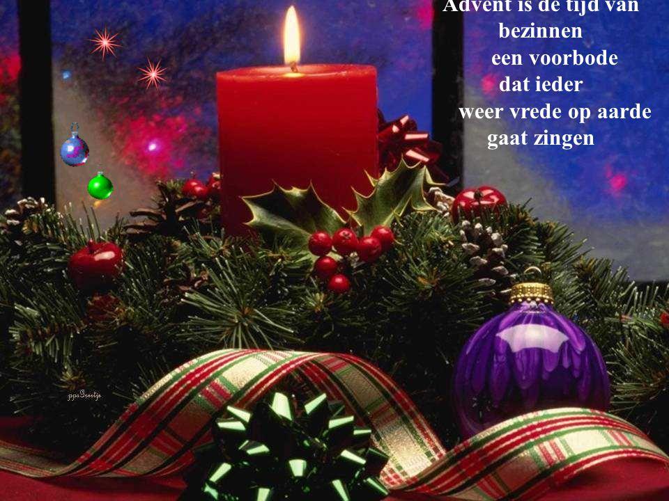 Advent is de tijd van bezinnen weer vrede op aarde gaat zingen