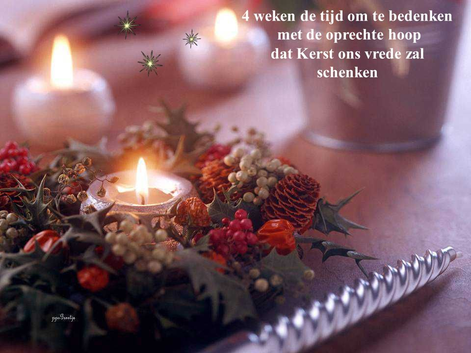 4 weken de tijd om te bedenken dat Kerst ons vrede zal schenken