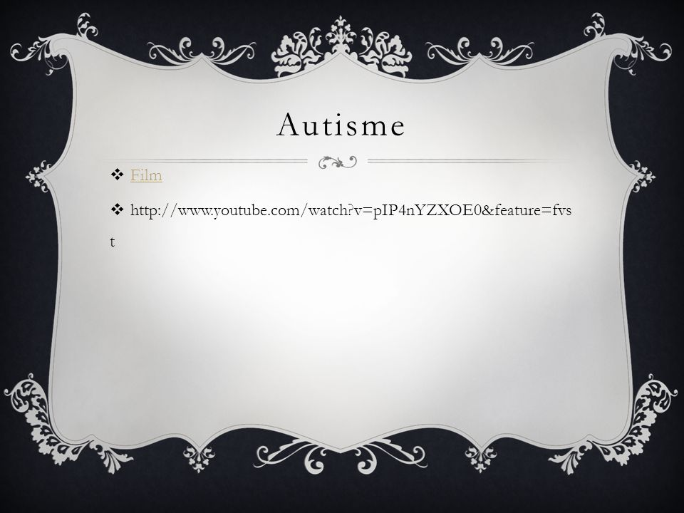 Autisme Film http://www.youtube.com/watch v=pIP4nYZXOE0&feature=fvst