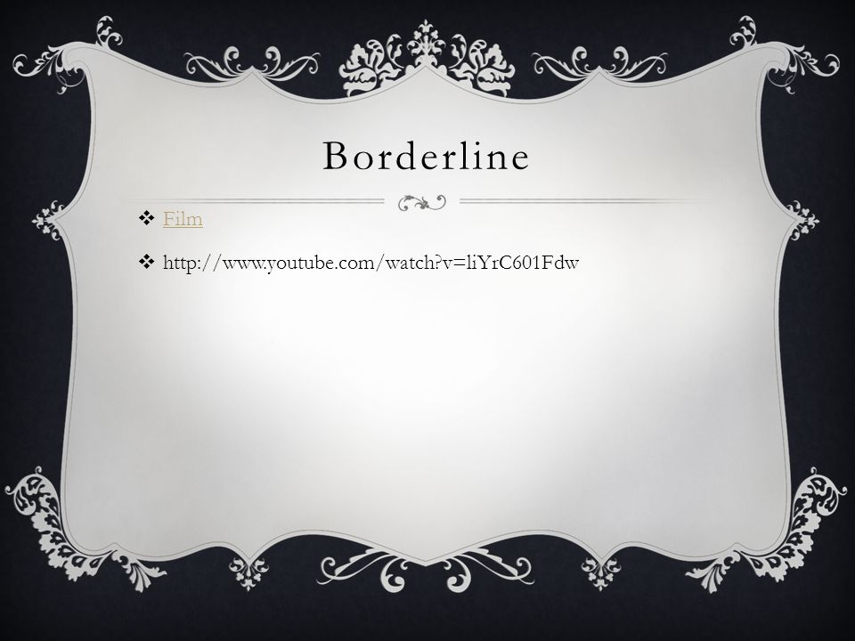 Borderline Film http://www.youtube.com/watch v=liYrC601Fdw