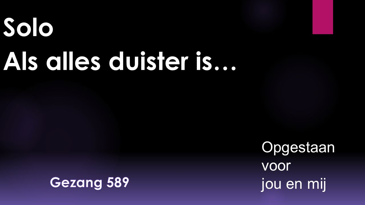 Solo Als alles duister is…