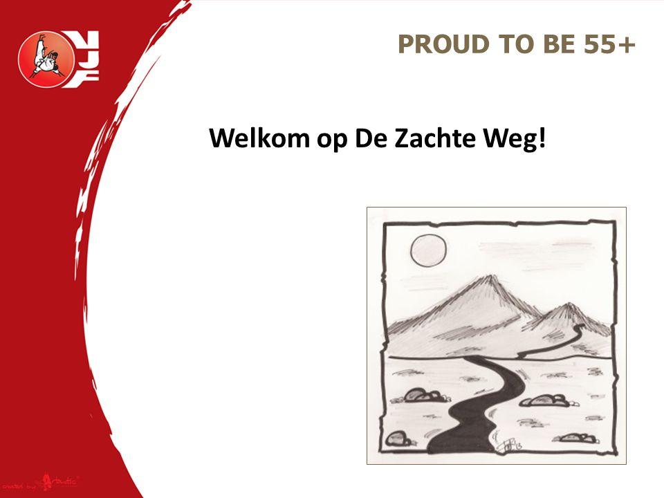 Welkom op De Zachte Weg! PROUD TO BE 55+