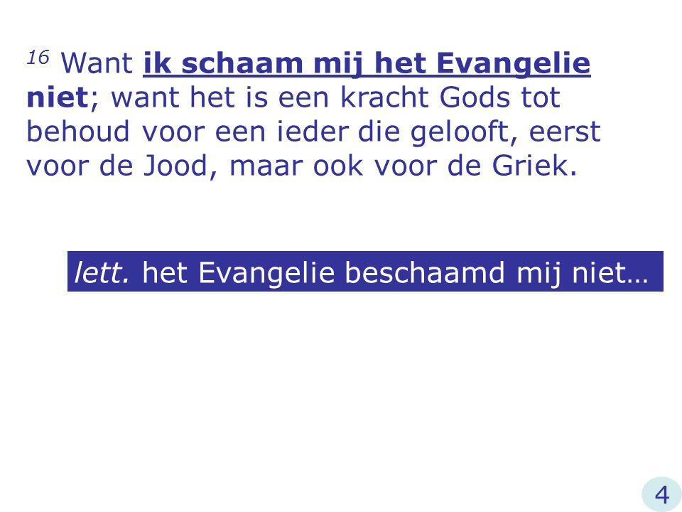 lett. het Evangelie beschaamd mij niet…