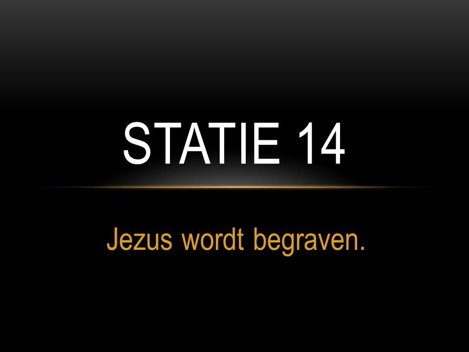 Statie 14 Jezus wordt begraven.