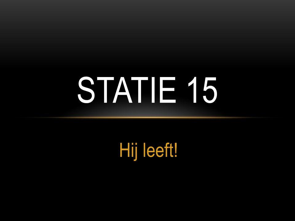Statie 15 Hij leeft!