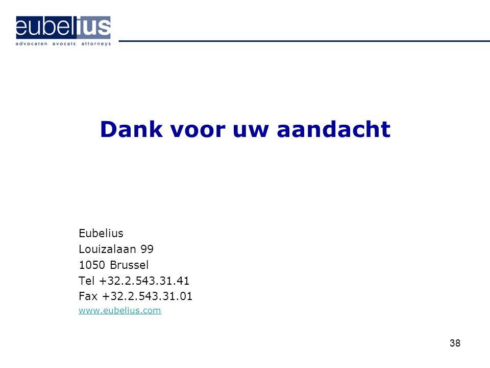 Dank voor uw aandacht Eubelius Louizalaan 99 1050 Brussel
