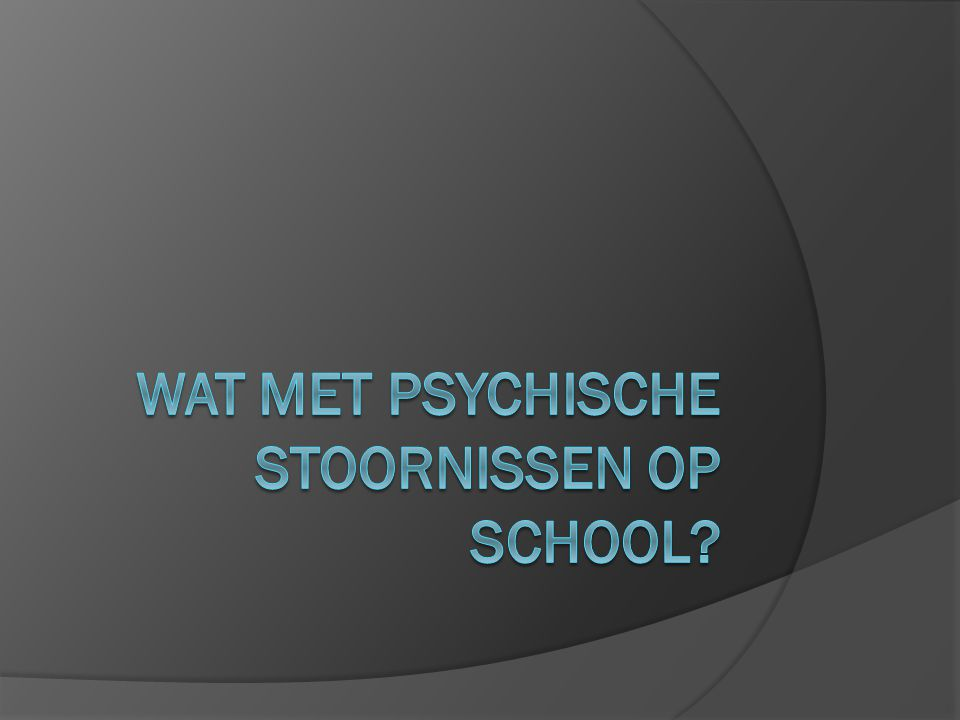 Wat met psychische stoornissen op school