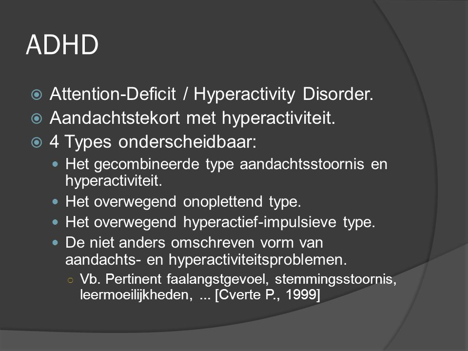 ADHD Attention-Deficit / Hyperactivity Disorder.