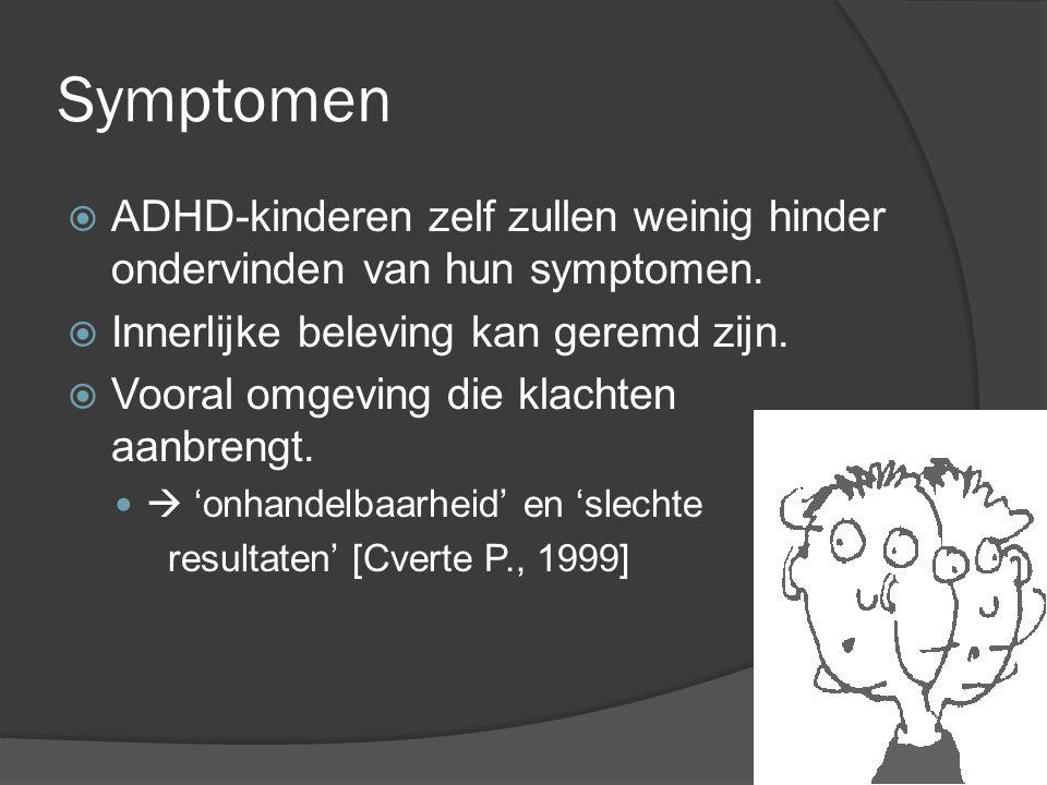 Symptomen ADHD-kinderen zelf zullen weinig hinder ondervinden van hun symptomen. Innerlijke beleving kan geremd zijn.