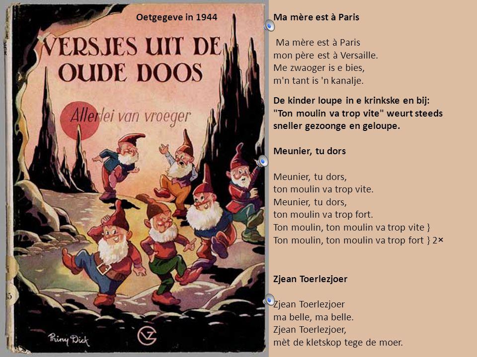 Oetgegeve in 1944 Ma mère est à Paris. mon père est à Versaille. Me zwaoger is e bies, m n tant is n kanalje.