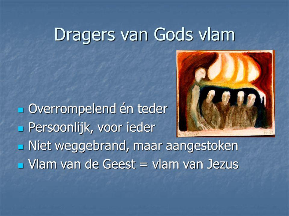 Dragers van Gods vlam Overrompelend én teder Persoonlijk, voor ieder