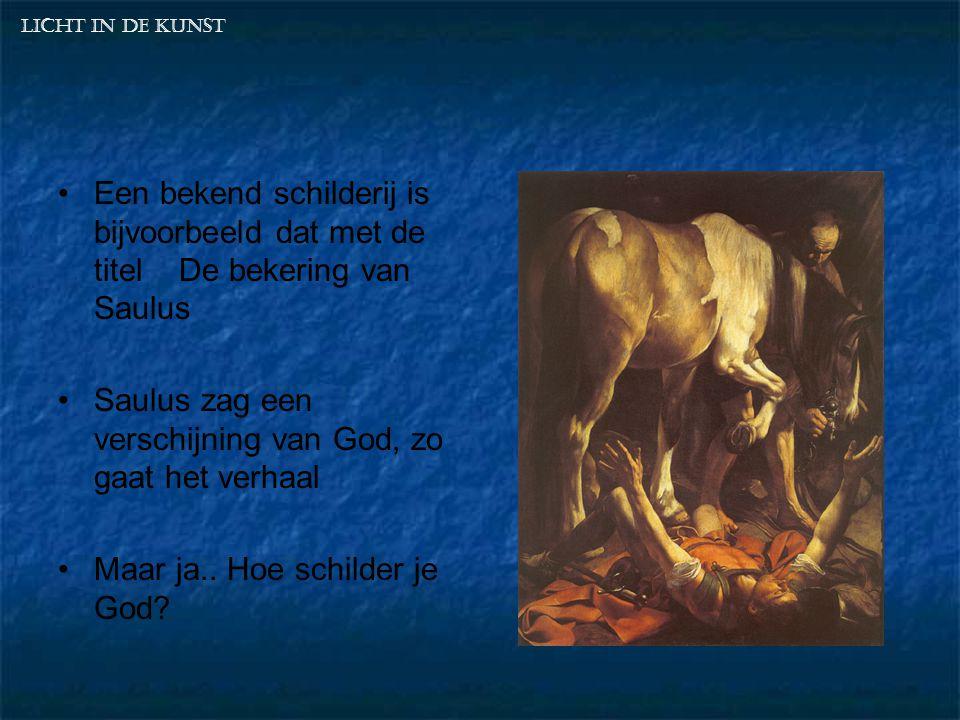 Saulus zag een verschijning van God, zo gaat het verhaal