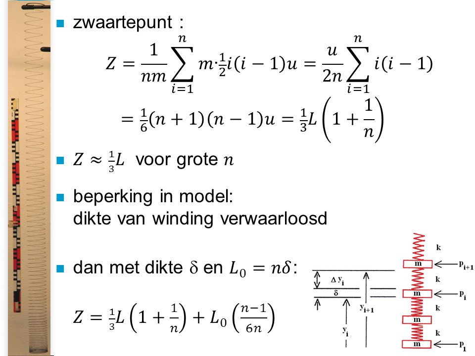 zwaartepunt : 𝑍= 1 𝑛𝑚 𝑖=1 𝑛 𝑚· 1 2 𝑖 𝑖−1 𝑢 = 𝑢 2𝑛 𝑖=1 𝑛 𝑖 𝑖−1 = 1 6 𝑛+1 𝑛−1 𝑢= 1 3 𝐿 1+ 1 𝑛