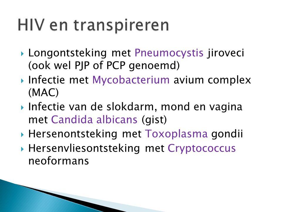 HIV en transpireren Longontsteking met Pneumocystis jiroveci (ook wel PJP of PCP genoemd) Infectie met Mycobacterium avium complex (MAC)