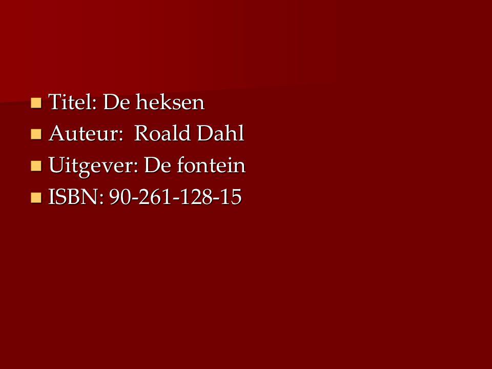 Titel: De heksen Auteur: Roald Dahl Uitgever: De fontein ISBN: 90-261-128-15