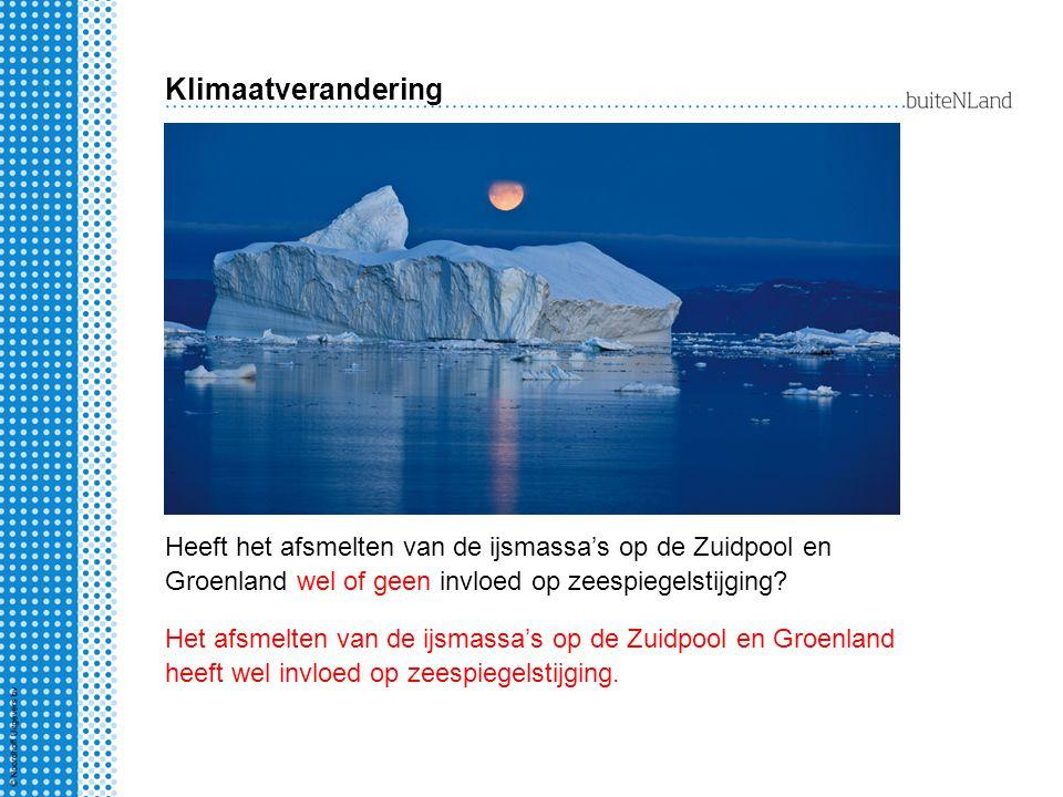 Klimaatverandering Heeft het afsmelten van de ijsmassa's op de Zuidpool en Groenland wel of geen invloed op zeespiegelstijging