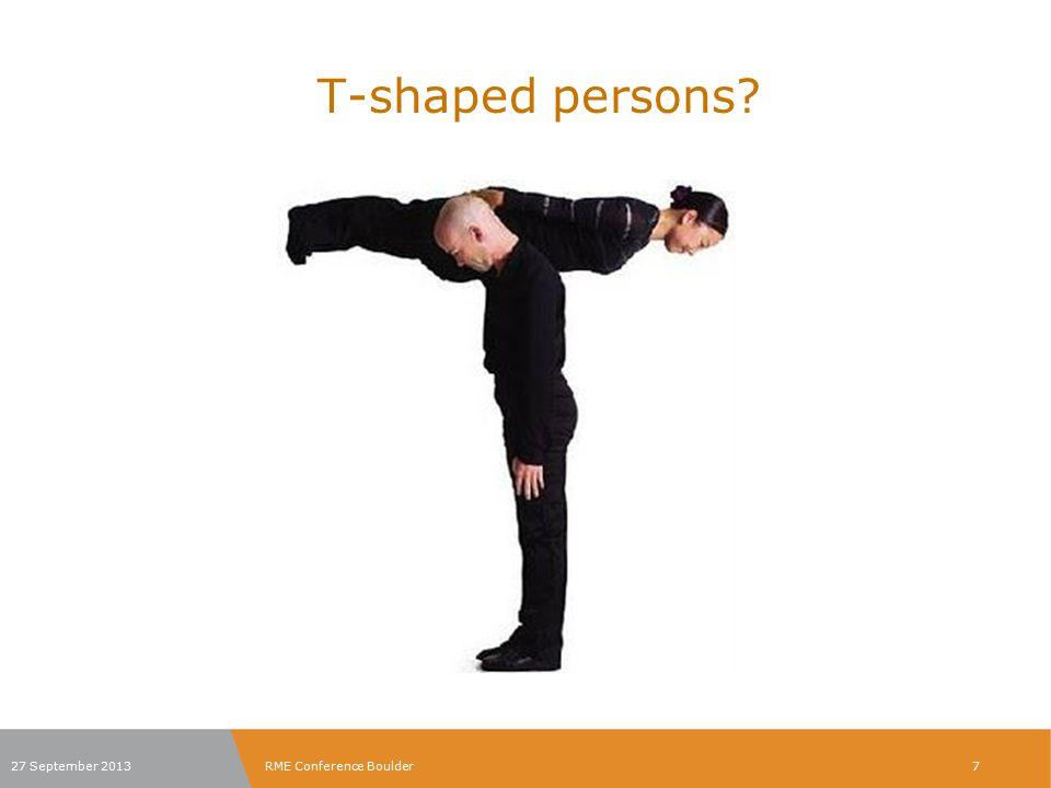 T-shaped persons 27 September 2013 RME Conference Boulder