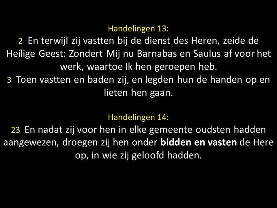 Handelingen 13: 2 En terwijl zij vastten bij de dienst des Heren, zeide de Heilige Geest: Zondert Mij nu Barnabas en Saulus af voor het werk, waartoe Ik hen geroepen heb.