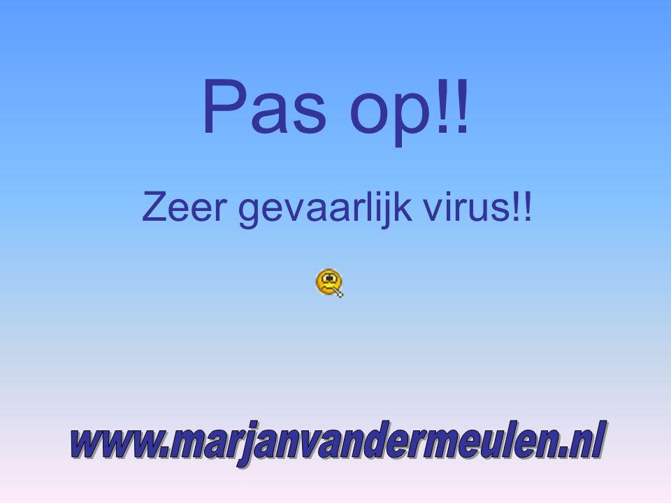 Pas op!! Zeer gevaarlijk virus!! www.marjanvandermeulen.nl