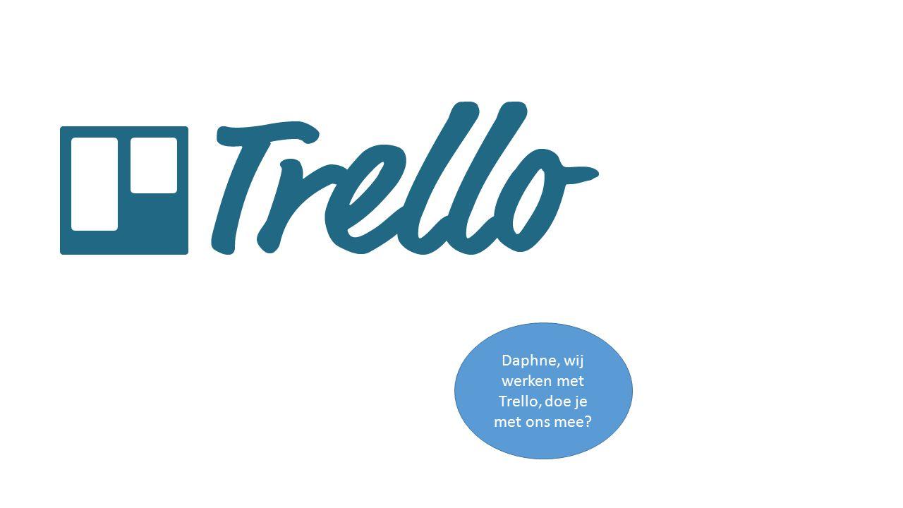 Daphne, wij werken met Trello, doe je met ons mee