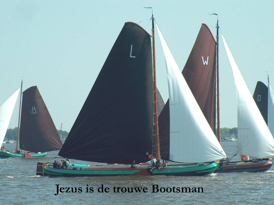 Jezus is de trouwe Bootsman