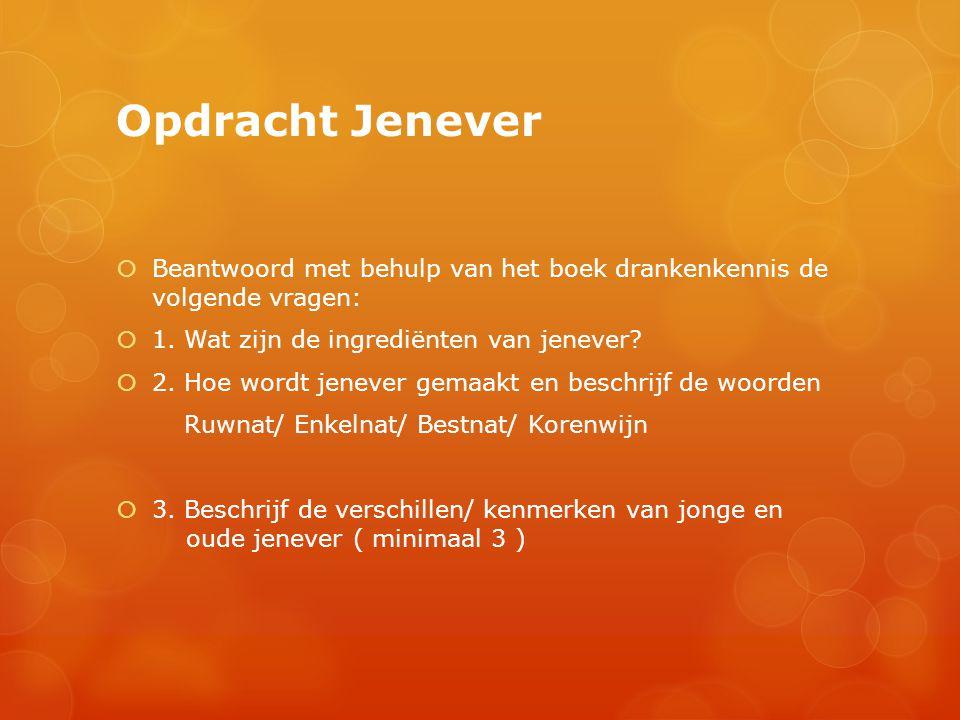 Opdracht Jenever Beantwoord met behulp van het boek drankenkennis de volgende vragen: 1. Wat zijn de ingrediënten van jenever