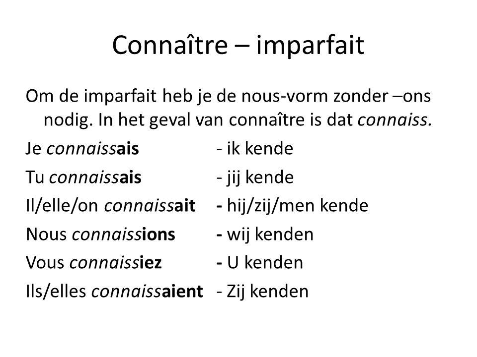 Connaître – imparfait Om de imparfait heb je de nous-vorm zonder –ons nodig. In het geval van connaître is dat connaiss.
