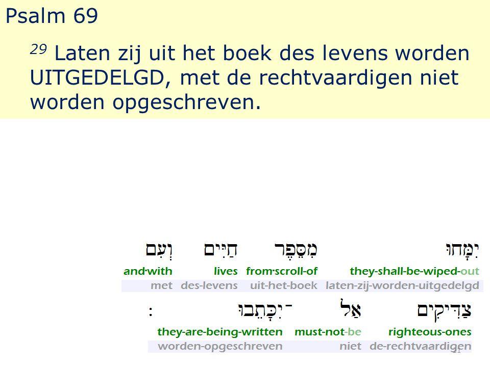 Psalm 69 29 Laten zij uit het boek des levens worden UITGEDELGD, met de rechtvaardigen niet worden opgeschreven.