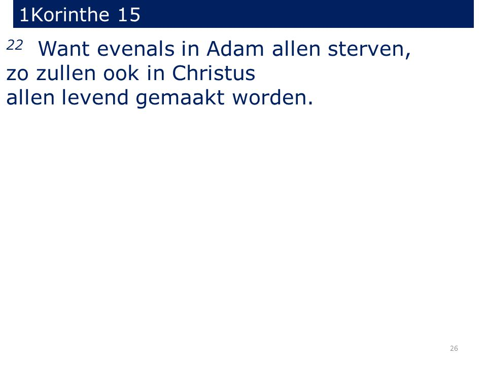 22 Want evenals in Adam allen sterven, zo zullen ook in Christus