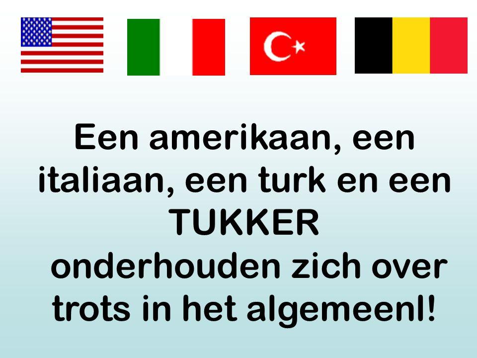 Een amerikaan, een italiaan, een turk en een TUKKER