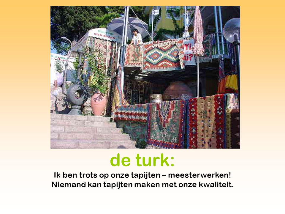 de turk: Ik ben trots op onze tapijten – meesterwerken!
