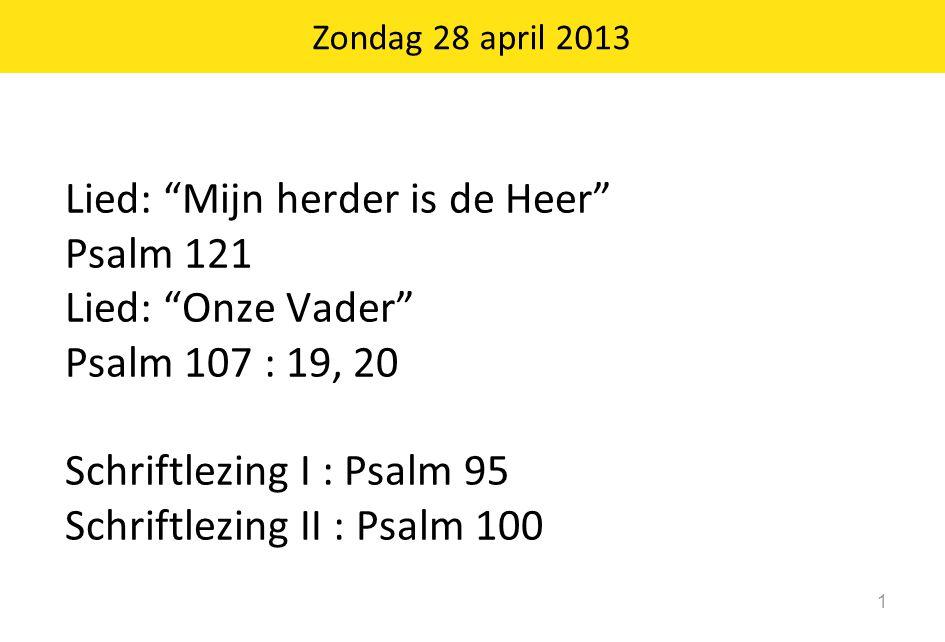 Lied: Mijn herder is de Heer Psalm 121 Lied: Onze Vader