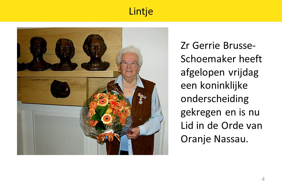 Lintje Zr Gerrie Brusse-Schoemaker heeft afgelopen vrijdag een koninklijke onderscheiding gekregen en is nu Lid in de Orde van Oranje Nassau.