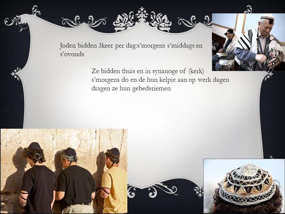 Joden bidden 3keer per dag:s'morgens s'middags en s'ovonds
