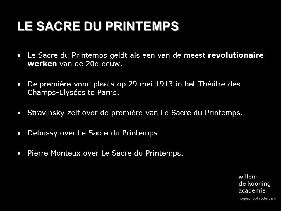 LE SACRE DU PRINTEMPS Le Sacre du Printemps geldt als een van de meest revolutionaire werken van de 20e eeuw.