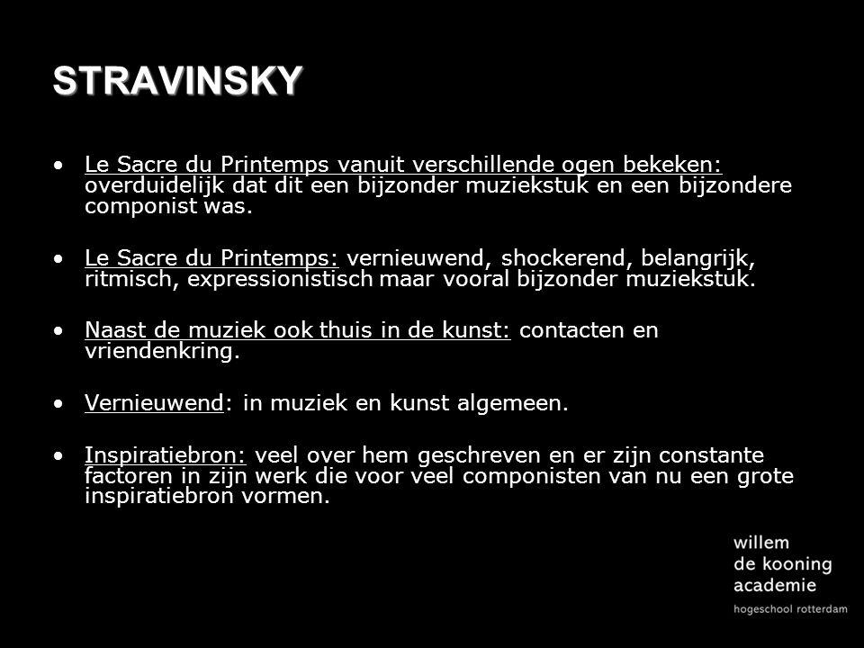 STRAVINSKY Le Sacre du Printemps vanuit verschillende ogen bekeken: overduidelijk dat dit een bijzonder muziekstuk en een bijzondere componist was.