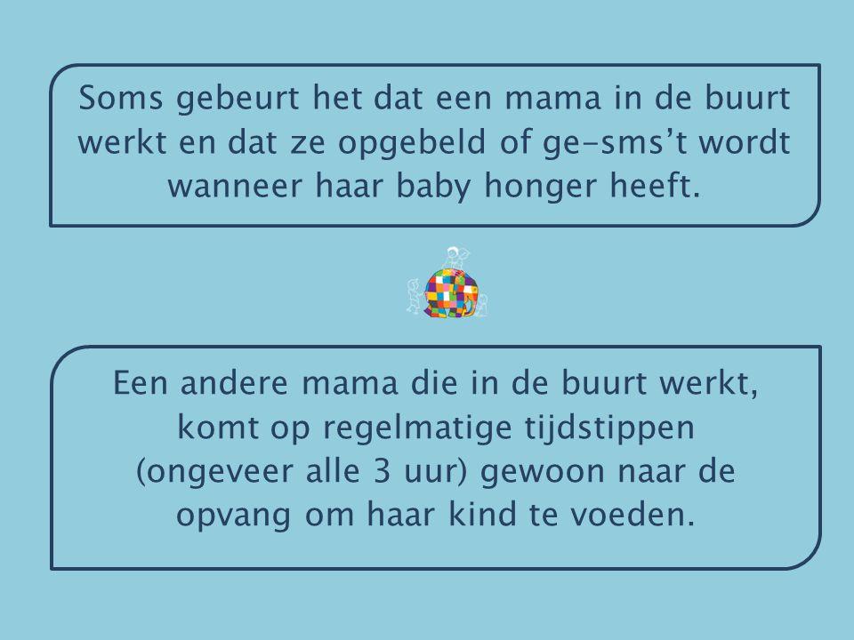 Soms gebeurt het dat een mama in de buurt werkt en dat ze opgebeld of ge-sms't wordt wanneer haar baby honger heeft.