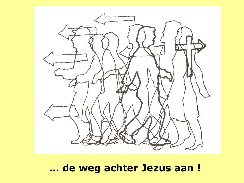 … de weg achter Jezus aan !