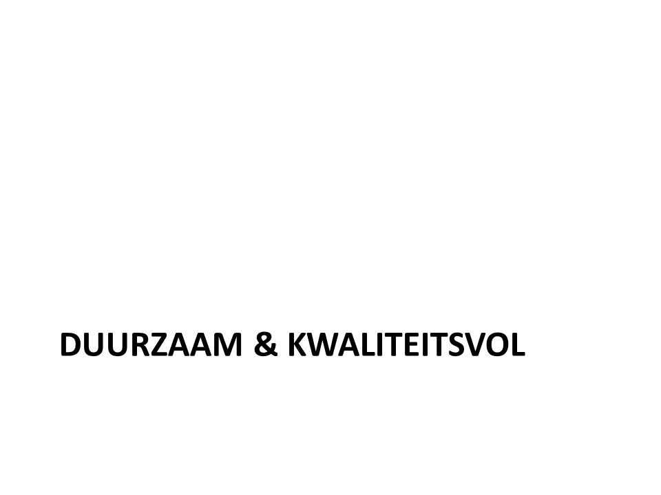 DUURZAAM & KWALITEITSVOL