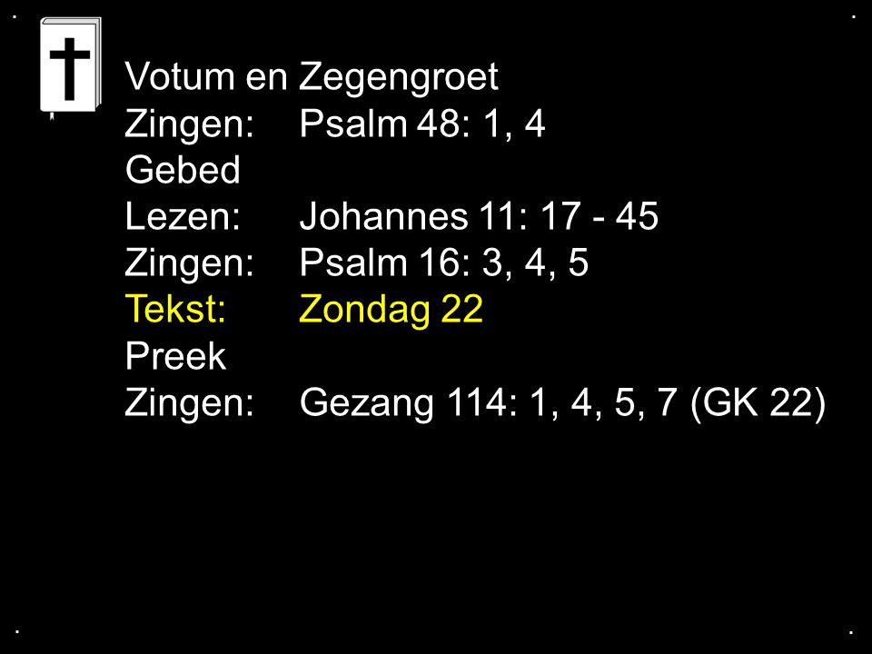 Votum en Zegengroet Zingen: Psalm 48: 1, 4 Gebed