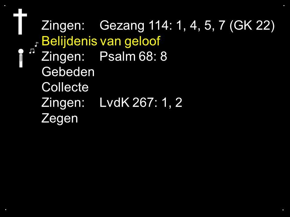 Zingen: Gezang 114: 1, 4, 5, 7 (GK 22) Belijdenis van geloof